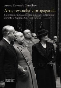 """El Patrimonio Artístico como herramienta política. Portada del libro """"Arte, revancha y propaganda"""" de D. Arturo Colorado Castellary."""